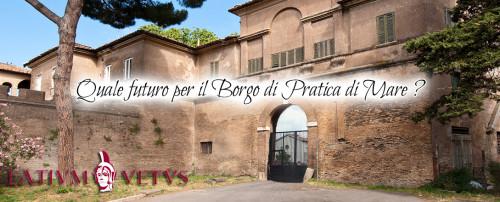 Quale futuro per il Borgo di Pratica di Mare?